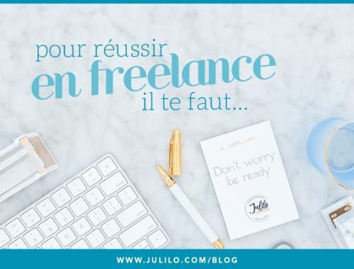 Pour réussir en freelance, il te faut...